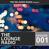 The Lounge Radio - Episode 001 by Various Artists