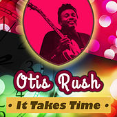 It Takes Time von Otis Rush