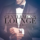 Gentlemen's Lounge Club, Vol. 1 (Listen to the Relaxing Sounds of Lounge Music) by Various Artists