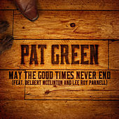 May the Good Times Never End (feat. Delbert Mcclinton and Lee Roy Parnell) by Pat Green