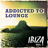Addicted to Lounge - Ibiza, Vol. 2 (Kick Back & Relaxing Chill House) by Various Artists