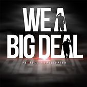 We a Big Deal (feat. Phillipian) by PaYroll