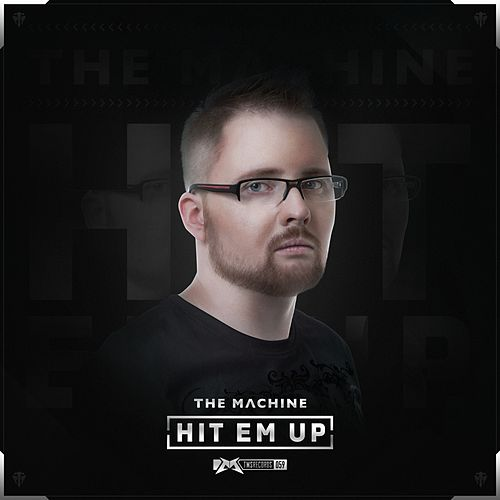 Hit Em Up by The Machine