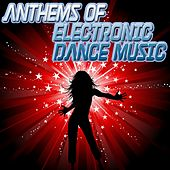 Anthems of Electronic Dance Music by Various Artists