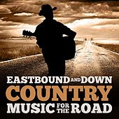 East Bound and Down - Country Music for the Road by Various Artists