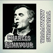 Charles Aznavour-Toujours Aznavour by Charles Aznavour