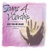 Songs 4 Worship: I Give You My Heart by Various Artists