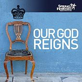 Our God Reigns by Spring Harvest