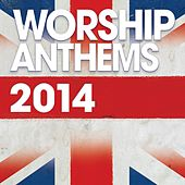 Worship Anthems 2014 by Various Artists