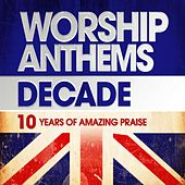 Worship Anthems Decade (2000-2009) by Various Artists