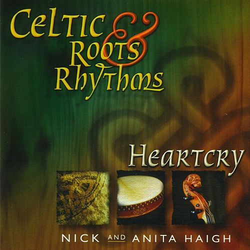 Celtic Roots & Rhythms: Heartcry by Nick