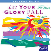 Let Your Glory Fall by Don Moen