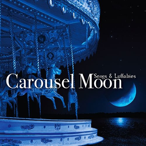 Songs & Lullabies by Carousel Moon