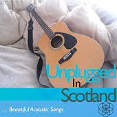 Unplugged in Scotland: Beautiful Acoustic Songs by Various Artists