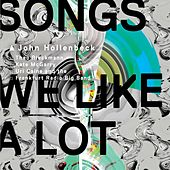 Songs We Like a Lot by John Hollenbeck