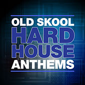 Old Skool Hard House Anthems by Various Artists