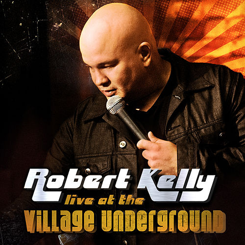Robert Kelly: Live at the Village Underground by Robert Kelly