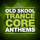 Old Skool Trancecore Anthems by Various Artists