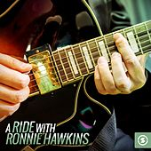A Ride with Ronnie Hawkins by Ronnie Hawkins