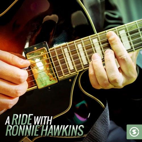 A Ride with Ronnie Hawkins by Ronnie Hawkins