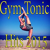 Gym Tonic Hits 2015 by Various Artists