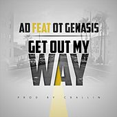 Get Out My Way (feat. O.T. Genasis) by Ad