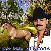Esa Fue Mi Novia by El Chapo De Sinaloa