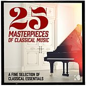 25 Masterpieces of Classical Music (A Fine Selection of Classical Essentials) by Various Artists