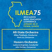 2015 Illinois Music Educators Association (ILMEA): All-State Orchestra & Honors Orchestra [Live] by Various Artists