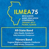 2015 Illinois Music Educators Association (ILMEA): All-State Band & Honors Band [Live] by Various Artists