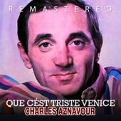 Que c´est triste Venice by Charles Aznavour