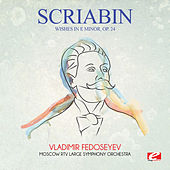 Scriabin: Wishes in E Minor, Op. 24 (Digitally Remastered) by Vladimir Fedoseyev