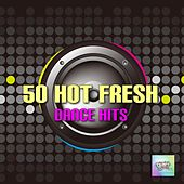50 Hot Fresh Dance Hits by Various Artists
