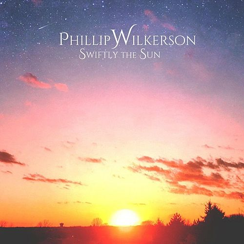 Swiftly the Sun by Phillip Wilkerson