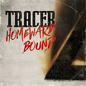 Homeward Bound by Tracer