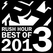 Rush Hour Best Of 2013 by Various Artists