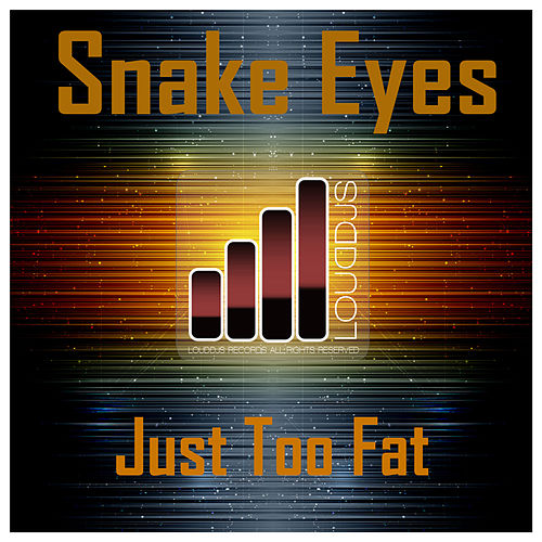 Just Too Fat by Snake Eyes