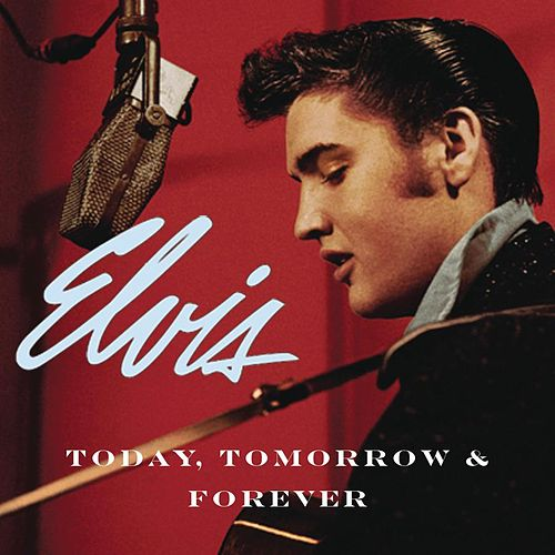 Today, Tomorrow & Forever by Elvis Presley