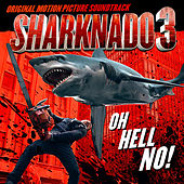 Sharknado 3: Oh Hell No! (Original Motion Picture Soundtrack) by Various Artists