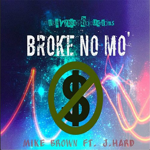Broke No Mo' (feat. J.HARD) by Mike Brown