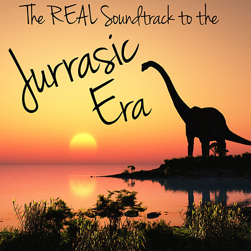 The Real Soundtrack to the Jurassic Era by Sounds Of Nature