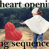 Heart Opening Sequence by Various Artists