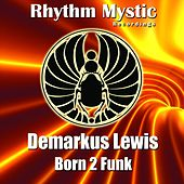 Born 2 Funk by Demarkus Lewis