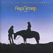 Last of the Brooklyn Cowboys (Remastered 2004) by Arlo Guthrie