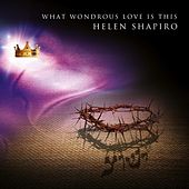 What Wondrous Love Is This by Helen Shapiro