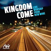 Kingdom Come: Live Worship from New Wine by The New Wine