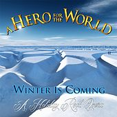 Winter Is Coming (A Holiday Rock Opera) by A Hero for the World