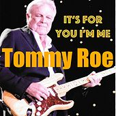 It's for You I'm Me by Tommy Roe