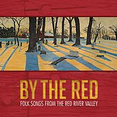 By the Red: Folk Songs from the Red River Valley (Live) by Various Artists
