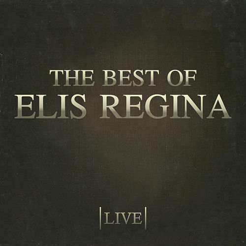The Best Of Elis Regina (Live) by Elis Regina
